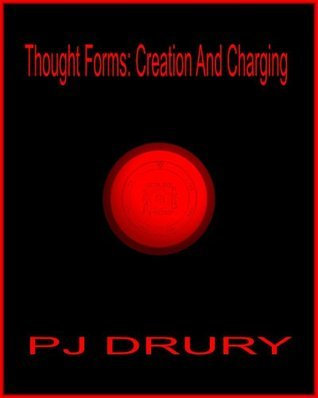 Thought Forms: Creation and Charging P.J. Drury
