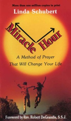 Miracle Hour, a method of prayer that will change your life  by  Linda Schubert