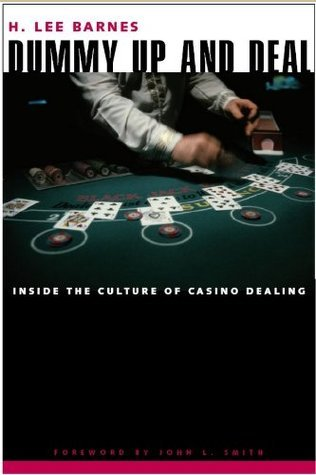 Dummy Up And Deal: Inside The Culture Of Casino Dealing (Gambling Studies Series) H. Lee Barnes