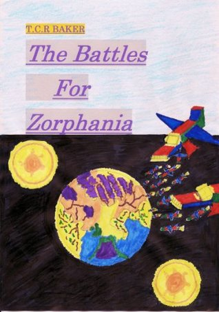 The Battles for Zorphania Trilogy  by  T.C.R. Baker