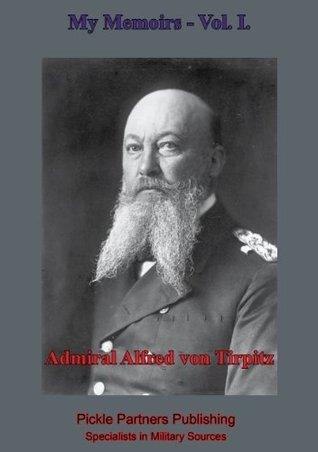 My Memoirs. Vol. I. Grand Admiral Alfred von Tirpitz
