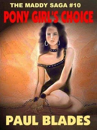 PONY GIRLS CHOICE [THE MADDY SAGA #10]  by  Paul Blades
