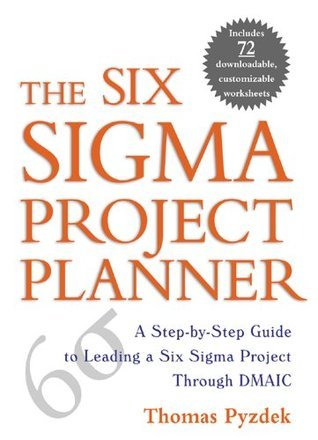 The Six Sigma Project Planner : A Step-by-Step Guide to Leading a Six Sigma Project Through DMAIC  by  Thomas Pyzdek