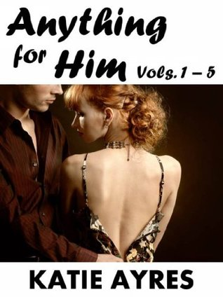 Anything for Him (Taboo Erotica) (Anything for Him Collection 1 - 5) Katie Ayres