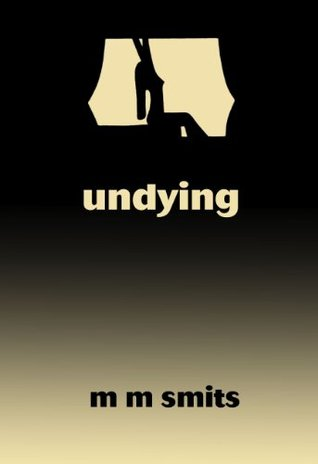 Undying (Life and Love #1)  by  M.M. Smits
