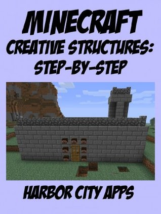 Minecraft: A Step-by-Step Guide to Building Creative Structures Harbor City Apps