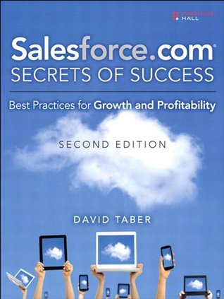 Salesforce.com Secrets of Success: Best Practices for Growth and Profitability (2nd Edition)  by  David Taber