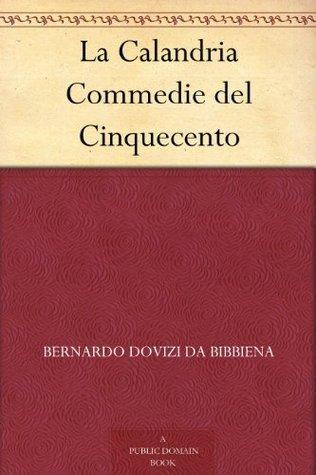 La Calandria Commedie del Cinquecento Bernardo Dovizi da Bibbiena