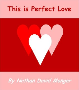 This is Perfect Love  by  Nathan Monger