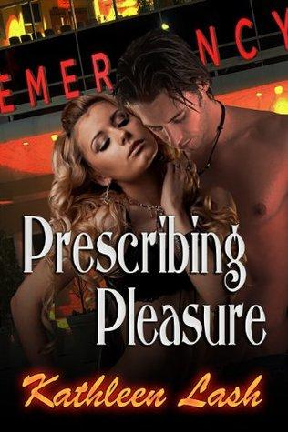 Prescribing Pleasure  by  Kathleen Lash