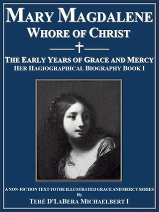 Mary Magdalene Whore of Christ: The Early Years of Grace and Mercy  by  Teré DLaBera Michaelbert I