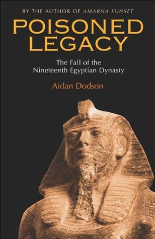 Poisoned Legacy:The Fall of the Nineteenth Egyptian Dynasty  by  Aidan Dodson