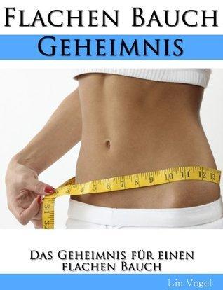 Das Geheimnis für einen flachen Bauch : Verlieren Sie 5-10 cm Ihres Bauchumfangs in weniger als 4 Wochen  by  Lin Vogel