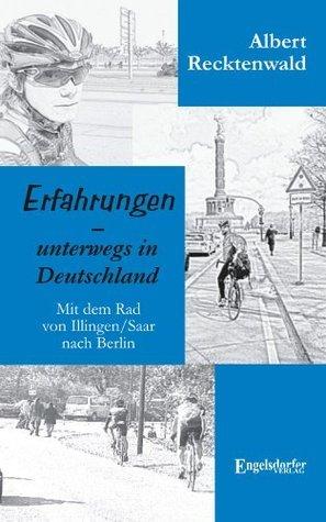 Erfahrungen: unterwegs in Deutschland - Mit dem Rad von Illingen/Saar nach Berlin Albert Recktenwald