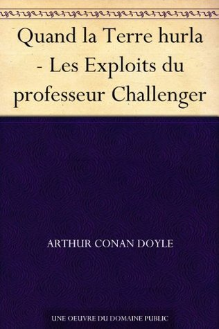 Quand la Terre hurla - Les Exploits du professeur Challenger Arthur Conan Doyle