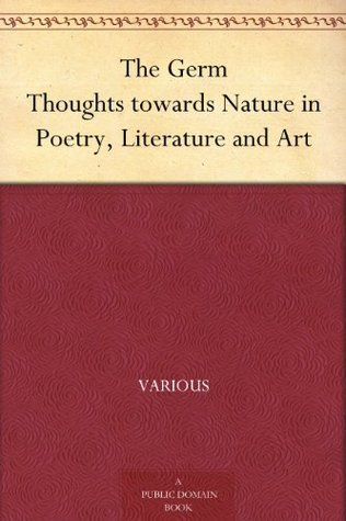 The Germ Thoughts towards Nature in Poetry, Literature and Art Various