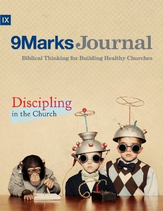 Discipling in the Church (9Marks Journal)  by  Brian Parks