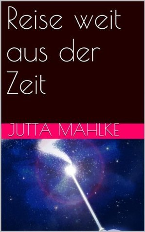 Reise weit aus der Zeit  by  Jutta Mahlke