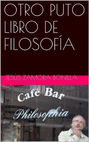 OTRO PUTO LIBRO DE FILOSOFÍA (A bordo del Otto Neurath)  by  Jesus Zamora Bonilla