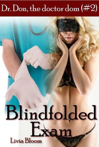 Blindfolded Exam (Dr. Don, the doctor dom #2) (Medical / BDSM Erotica) Livia Bloom