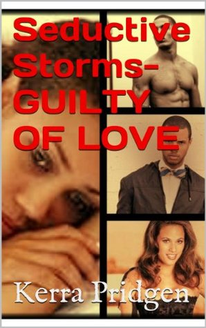 Seductive Storms-GUILTY OF LOVE (Sin, Pleasure & Pain Series) Kerra Pridgen