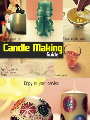Candle Making Guide: The Complete Guide To Homemade Candle  by  SpC Books