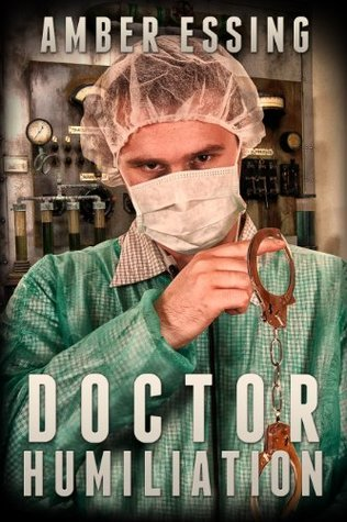 DOCTOR HUMILATION  by  Amber Essing