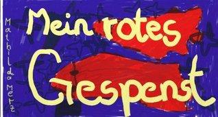 Mein rotes Gespenst (Teil 1) (Gespenster sind rot) (German Edition)  by  Mathilda Merz