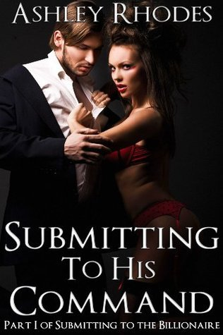 Submitting to His Command (A BDSM Erotic Romance)  by  Ashley Rhodes