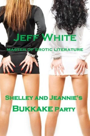 Shelley and Jeannies Bukkake Party  by  Jeff White