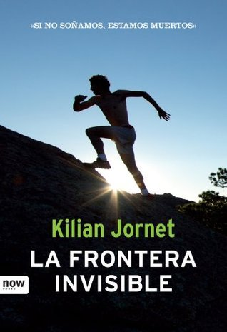 La frontera invisble (Deporte (now Books)) (Spanish Edition) Kilian Jornet