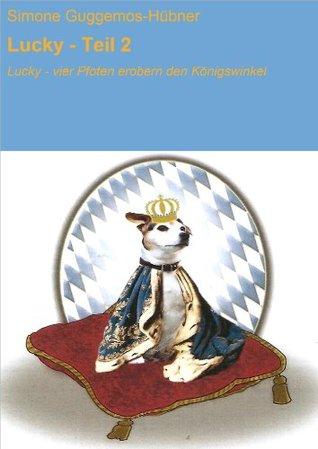 Lucky - Teil 2: Lucky - vier Pfoten erobern den Königswinkel Simone Guggemos-Hübner