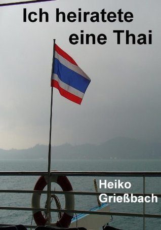 Ich heiratete eine Thai Heiko Grießbach