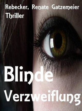 Blinde Verzweiflung Renate Gatzemeier Rebecker