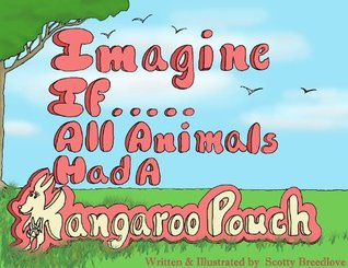 Imagine If... All Animals had a Kangaroo Pouch  by  Scotty Breedlove
