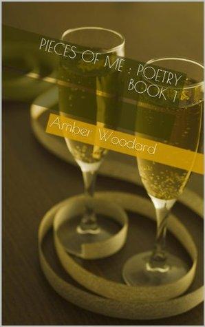 Pieces Of Me : Poetry Book 1 Amber Woodard