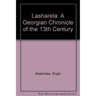 Lasharela: A Georgian Chronicle Of The 13th Century  by  Grigol Abashidze