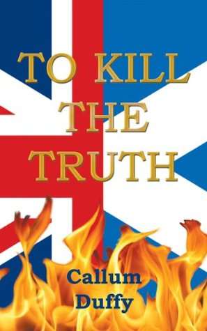 To Kill The Truth  by  Callum Duffy