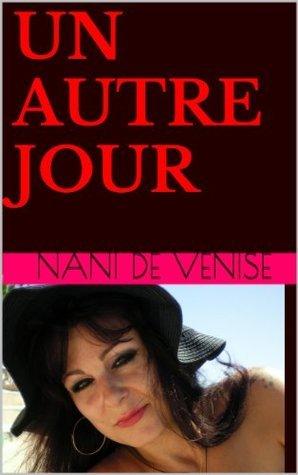 UN AUTRE JOUR  by  Nani de Venise