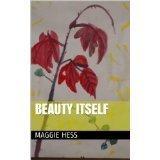 Beauty Itself  by  Maggie Ellen Robin Hess