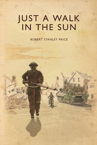 Just a Walk in the Sun Robert Stanley Price