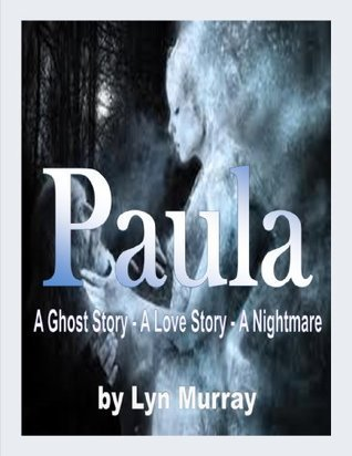 Paula [A Ghost Story. A Love Story. A Nightmare]  by  Lyn Murray