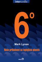 Šest stopinj : naša prihodnost na toplejšem planetu  by  Mark Lynas