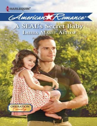 A SEALs Secret Baby (Mills & Boon American Romance) (Operation: Family - Book 1) Laura Marie Altom