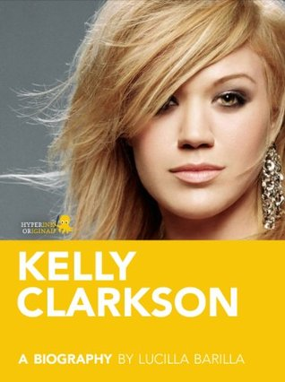 Kelly Clarkson: A Biography  by  Lucilla Barilla