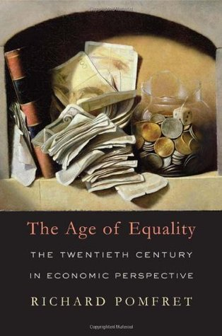 The Age of Equality: The Twentieth Century in Economic Perspective  by  Richard Pomfret