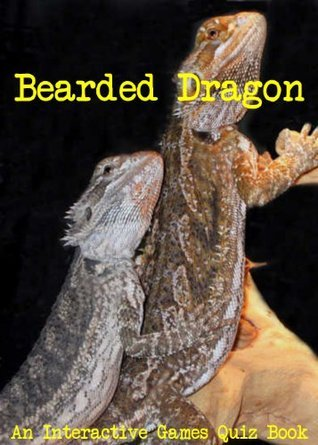 Bearded Dragon - An Interactive Games Quiz Book  by  Interactive Games