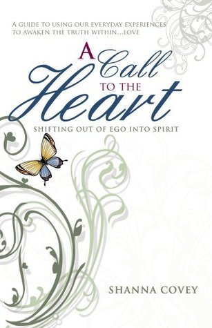 A Call to the Heart: Shifting Out of Ego Into Spirit  by  Shanna Covey