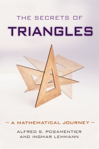 Secrets of Triangles, The: A Mathematical Journey  by  Alfred S. Posamentier