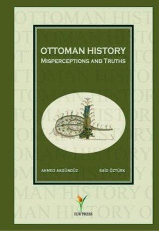 Ottoman History: Misperceptions and Truths Ahmed Akgunduz